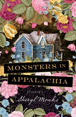 Monsters in Appalachia: Stories by Sheryl Monks (Pre-order from WVU Press)