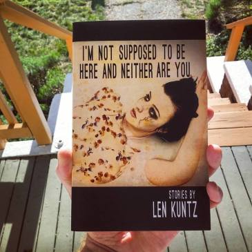 I'm Not Supposed to Be Here and Neither Are You by Len Kuntz
