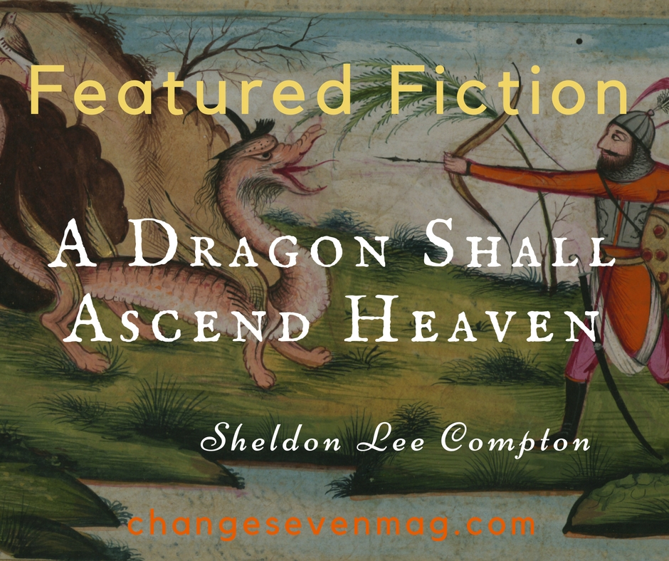 A Dragon Shall Ascend Heaven by Sheldon Lee Compton