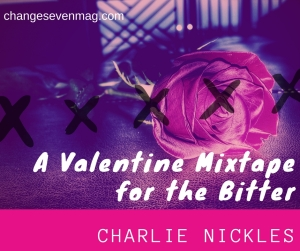 A Valentine Mixtape for the Bitter by Charlie Nickles